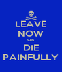 LEAVE NOW OR DIE PAINFULLY - Personalised Poster A4 size