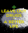 LEAVE OUT DRUGS TO A BETTER LIFE - Personalised Poster A4 size