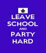 LEAVE SCHOOL AND PARTY HARD - Personalised Poster A4 size