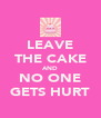 LEAVE THE CAKE AND NO ONE GETS HURT - Personalised Poster A4 size