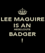 LEE MAGUIRE IS AN ABSELOUTE BADGER ! - Personalised Poster A4 size