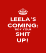 LEELA'S COMING: TIDY YOUR SHIT UP! - Personalised Poster A4 size