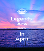 Legends  Are Born In April - Personalised Poster A4 size
