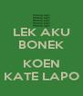 LEK AKU BONEK  KOEN KATE LAPO - Personalised Poster A4 size