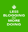LESS BLOGGING AND MORE DOING - Personalised Poster A4 size