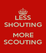 LESS SHOUTING  MORE SCOUTING - Personalised Poster A4 size