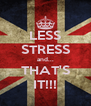 LESS STRESS and... THAT'S IT!!! - Personalised Poster A4 size
