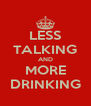 LESS TALKING AND MORE DRINKING - Personalised Poster A4 size
