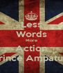 Less Words More Action -Prince Ampatuan - Personalised Poster A4 size