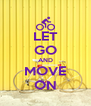 LET GO AND MOVE ON - Personalised Poster A4 size