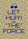 """LET HUIYI be """"THE"""" FORCE - Personalised Poster A4 size"""