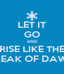 LET IT GO AND RISE LIKE THE BREAK OF DAWN - Personalised Poster A4 size