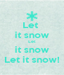 Let  it snow Let it snow Let it snow! - Personalised Poster A4 size