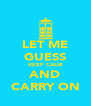 LET ME GUESS KEEP CALM AND CARRY ON - Personalised Poster A4 size