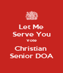 Let Me Serve You Vote Christian  Senior DOA - Personalised Poster A4 size