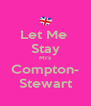 Let Me  Stay Mrs Compton- Stewart - Personalised Poster A4 size