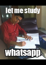 let me study whatsapp - Personalised Poster A4 size