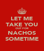 LET ME TAKE YOU OUT FOR NACHOS SOMETIME - Personalised Poster A4 size