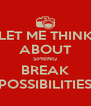 LET ME THINK ABOUT SPRING BREAK POSSIBILITIES - Personalised Poster A4 size