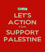 LET'S ACTION FOR SUPPORT PALESTINE - Personalised Poster A4 size