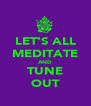 LET'S ALL MEDITATE AND TUNE OUT - Personalised Poster A4 size