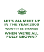 LET'S ALL MEET UP IN THE YEAR 2000 WON'T IT BE STRANGE WHEN WE'RE ALL FULLY GROWN? - Personalised Poster A4 size