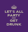 LET'S ALL PARTY AND GET DRUNK - Personalised Poster A4 size