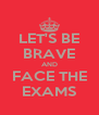 LET'S BE BRAVE AND FACE THE EXAMS - Personalised Poster A4 size