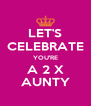 LET'S CELEBRATE YOU'RE A 2 X AUNTY - Personalised Poster A4 size
