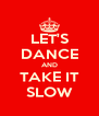 LET'S DANCE AND TAKE IT SLOW - Personalised Poster A4 size
