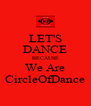 LET'S DANCE BECAUSE We Are CircleOfDance - Personalised Poster A4 size