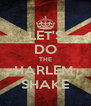 LET'S DO THE HARLEM  SHAKE - Personalised Poster A4 size