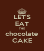 LET'S EAT THE chocolate CAKE - Personalised Poster A4 size