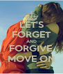 LET'S FORGET AND FORGIVE, MOVE ON - Personalised Poster A4 size