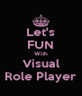 Let's FUN With Visual Role Player - Personalised Poster A4 size