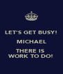 LET'S GET BUSY! MICHAEL THERE IS  WORK TO DO! - Personalised Poster A4 size