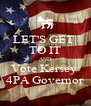 LET'S GET  TO IT AND Vote Kersey  4PA Governor - Personalised Poster A4 size