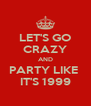 LET'S GO CRAZY AND PARTY LIKE  IT'S 1999 - Personalised Poster A4 size