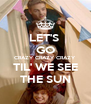 LET'S  GO CRAZY CRAZY CRAZY TIL' WE SEE THE SUN - Personalised Poster A4 size