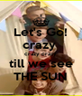 Let's Go! crazy  crazy crazy till we see THE SUN - Personalised Poster A4 size