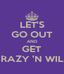 LET'S GO OUT AND GET CRAZY 'N WILD - Personalised Poster A4 size