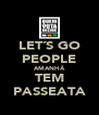 LET´S GO PEOPLE AMANHÃ TEM PASSEATA - Personalised Poster A4 size