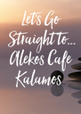 Let's Go  Straight to... Alekos Cafe Kalamos  - Personalised Poster A4 size