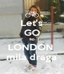 Let's GO To LONDON  mila draga - Personalised Poster A4 size