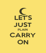 LET'S JUST PLAIN CARRY ON - Personalised Poster A4 size