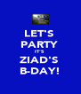 LET'S  PARTY  IT'S  ZIAD'S  B-DAY! - Personalised Poster A4 size