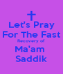 Let's Pray For The Fast Recovery of Ma'am  Saddik - Personalised Poster A4 size