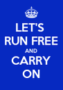 LET'S  RUN FREE AND CARRY ON - Personalised Poster A4 size