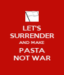 LET'S SURRENDER AND MAKE PASTA NOT WAR - Personalised Poster A4 size