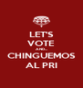 LET'S VOTE AND... CHINGUEMOS AL PRI - Personalised Poster A4 size